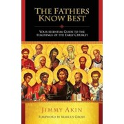 The Fathers Know Best: Your Essential Guide to the Teachings of the Early Church, Paperback/Jimmy Akin