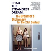 I Had the Strangest Dream...: The Dreamer's Dictionary for the 21st Century, Paperback/Kelly Sullivan Walden