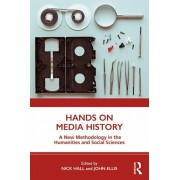 Hands on Media History: A New Methodology in the Humanities and Social Sciences, Paperback/Nick Hall