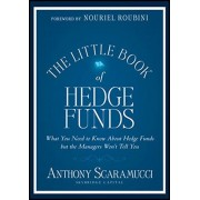 The Little Book of Hedge Funds: What You Need to Know about Hedge Funds But the Managers Won't Tell You, Hardcover