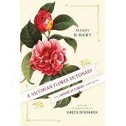 A Victorian Flower Dictionary: The Language of Flowers Companion, Hardcover/Mandy Kirkby
