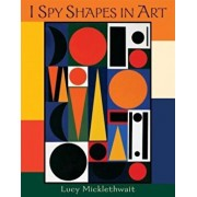 I Spy Shapes in Art, Hardcover/Lucy Micklethwait