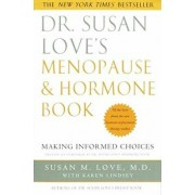 Dr. Susan Love's Menopause and Hormone Book: Making Informed Choices All the Facts about the New Hormone Replacement Therapy Studies, Paperback/Susan M. Love