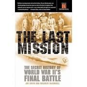 The Last Mission: The Secret History of World War II's Final Battle, Paperback/Jim Smith