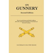 On Gunnery (Second Edition): Field Artillery Cannon Gunnery from the Civil War to the 21st Century, Paperback/Michael David Grice