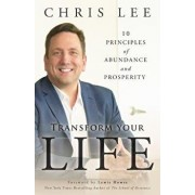 Transform Your Life: 10 Principles of Abundance and Prosperity, Paperback/Chris Lee