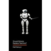 Should Robots Replace Teachers?: AI and the Future of Education, Paperback/Neil Selwyn