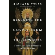 Rescuing the Gospel from the Cowboys: A Native American Expression of the Jesus Way, Paperback