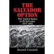 The Salvador Option: The United States in El Salvador, 1977-1992, Paperback/Russell Crandall