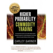 Higher Probability Commodity Trading: A Comprehensive Guide to Commodity Market Analysis, Strategy Development, and Risk Management Techniques Aimed a