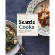 Seattle Cooks: Signature Recipes from the City's Best Chefs and Bartenders, Hardcover/Julien Perry