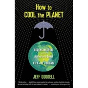 How to Cool the Planet: Geoengineering and the Audacious Quest to Fix Earth's Climate, Paperback/Jeff Goodell