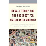Donald Trump and the Prospect for American Democracy: An Unprecedented President in an Age of Polarization, Hardcover/Arthur Paulson