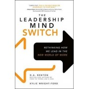 The Leadership Mind Switch: Rethinking How We Lead in the New World of Work, Hardcover/D. A. Benton