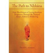 The Path to Nibbana: How Mindfulness of Loving-Kindness Progresses Through the Tranquil Aware Jhanas to Awakening, Paperback