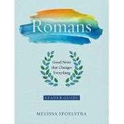 Romans - Women's Bible Study Leader Guide: Good News That Changes Everything, Paperback/Melissa Spoelstra