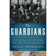 The Guardians: The League of Nations and the Crisis of Empire, Paperback/Susan Pedersen