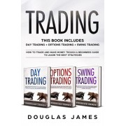 Trading: This Book Includes: Day + Options + Swing Trading. How to Trade and Make Money Trough a Beginners Guide to Learn the B, Paperback/Douglas James
