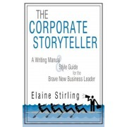 The Corporate Storyteller: A Writing Manual & Style Guide for the Brave New Business Leader, Paperback