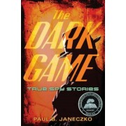 The Dark Game: True Spy Stories from Invisible Ink to CIA Moles, Paperback