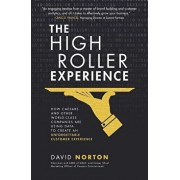 The High Roller Experience: How Caesars and Other World-Class Companies Are Using Data to Create an Unforgettable Customer Experience, Hardcover/David Norton