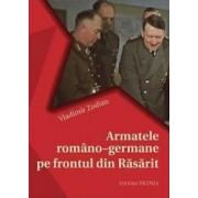 Armatele Romano-Germane Pe Frontul Din Rasarit - Vladimir Zodian