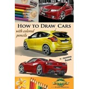 How to Draw Cars with Colored Pencils: From Photographs in Realistic Style, Learn to Draw Ford Focus St, Honda Accord, Ferrari Spider Cars, Drawing Ve, Paperback/Jasmina Susak