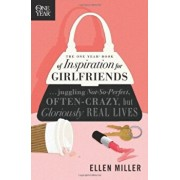 The One Year Book of Inspiration for Girlfriends: Juggling Not-So-Perfect, Often-Crazy, But Gloriously Real Lives, Paperback/Ellen Miller