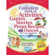The Complete Book of Activities, Games, Stories, Props, Recipes and Dances for Young Children, Paperback