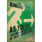 As You Go: Creating a Missional Culture of Gospel-Centered Students, Paperback/Alvin Reid