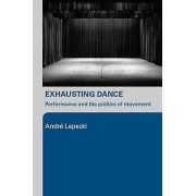 Exhausting Dance by Andre Lepecki