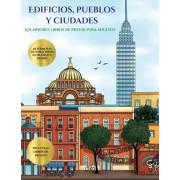Los mejores libros de pintar para adultos (Edificios, pueblos y ciudades): Este libro contiene 48 lminas para colorear que se pueden usar para pintar, Paperback/Garcia Santiago
