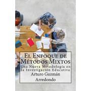 El Enfoque de Mtodos Mixtos: Una Nueva Metodologa en la Investigacin Educativa, Paperback/Arturo Guzman Arredondo