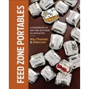 Feed Zone Portables: A Cookbook of On-The-Go Food for Athletes, Hardcover/Biju Thomas