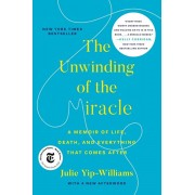The Unwinding of the Miracle: A Memoir of Life, Death, and Everything That Comes After, Paperback/Julie Yip-Williams