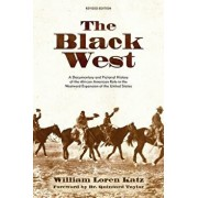 The Black West: A Documentary and Pictorial History of the African American Role in the Westward Expansion of the United States, Paperback/William Loren Katz