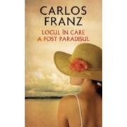 Locul in care a fost paradisul - Carlos Franz