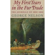 My First Years in the Fur Trade: The Journals of 1802-1804, Paperback/George Nelson