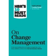 HBR's 10 Must Reads on Change Management (Including Featured Article ``Leading Change,`` by John P. Kotter), Paperback