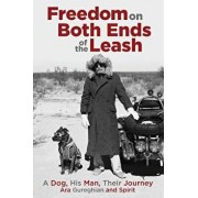 Freedom on Both Ends of the Leash: A Dog, His Man, Their Journey, Paperback/Ara Gureghian