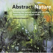Abstract Nature: Expressing the Natural World with Acrylics, Watercolour and Mixed Media, Paperback