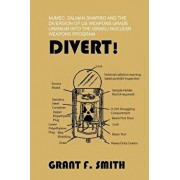 Divert!: Numec, Zalman Shapiro and the Diversion of Us Weapons Grade Uranium Into the Israeli Nuclear Weapons Program, Paperback/Grant F. Smith