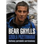 Bear Grylls - Książka Szkoła przetrwania. Kultowy poradnik survivalowy