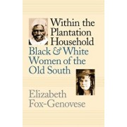 Within the Plantation Household: Black and White Women of the Old South, Paperback/Elizabeth Fox-Genovese