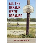 All the Dreams We've Dreamed: A Story of Hoops and Handguns on Chicago's West Side, Hardcover/Rus Bradburd