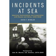 Incidents at Sea: American Confrontation and Cooperation with Russia and China, 1945-2016, Hardcover