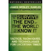 How to Survive the End of the World as We Know It: Tactics, Techniques, and Technologies for Uncertain Times, Paperback