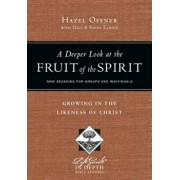 A Deeper Look at the Fruit of the Spirit: Growing in the Likeness of Christ, Paperback/Hazel Offner