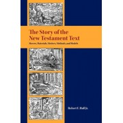 The Story of the New Testament Text: Movers, Materials, Motives, Methods, and Models, Paperback/Robert F. Hull