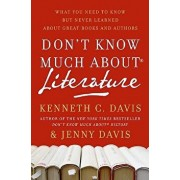 Don't Know Much about Literature: What You Need to Know But Never Learned about Great Books and Authors, Paperback/Kenneth C. Davis